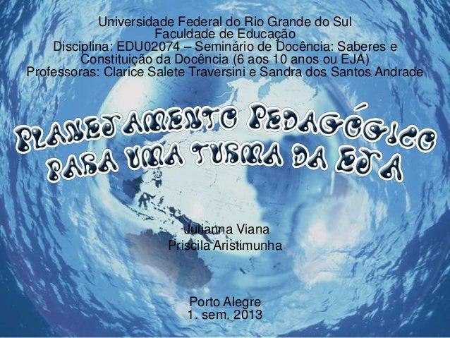 Universidade Federal do Rio Grande do Sul Faculdade de Educação Disciplina: EDU02074 – Seminário de Docência: Saberes e Co...
