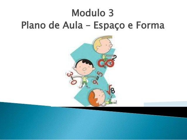 Modulo 3Plano de Aula – Espaço e Forma