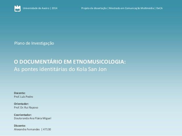 Universidade de Aveiro | 2014  Projeto de dissertação | Mestrado em Comunicação Multimédia | DeCA  Plano de Investigação  ...