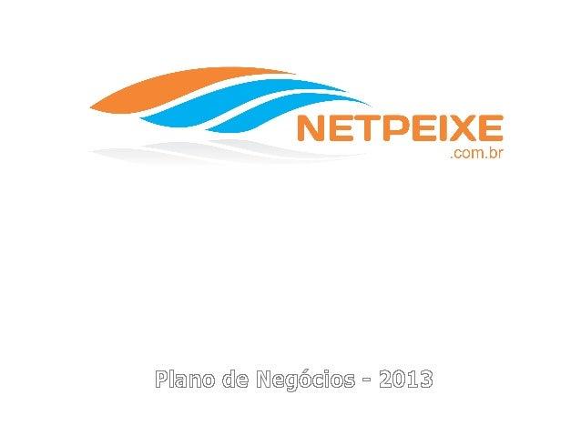 RAMO DE ATIVIDADE  A Netpeixe comercializa através da web, de vendas indiretas, vendas diretas e da participação em evento...