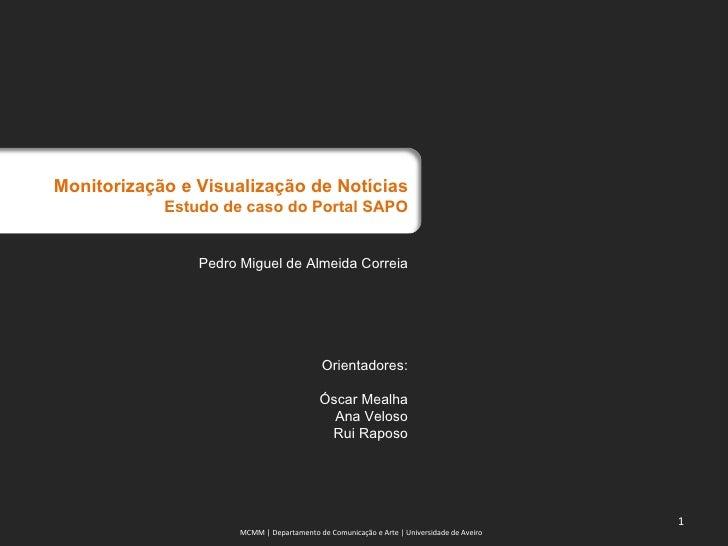 Monitorização e Visualização de Notícias Estudo de caso do Portal SAPO Pedro Miguel de Almeida Correia Orientadores: Óscar...