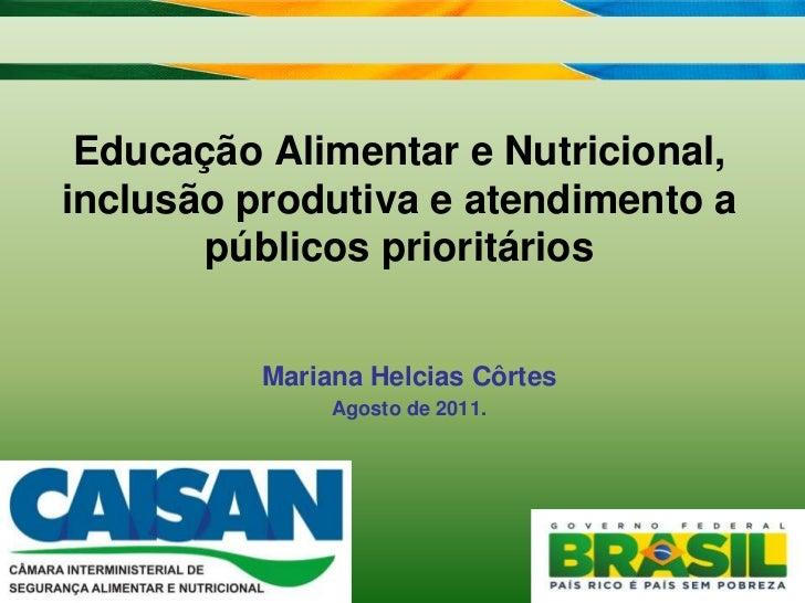 Educação Alimentar e Nutricional, inclusão produtiva e atendimento a públicos prioritários<br />Mariana Helcias Côrtes<br ...