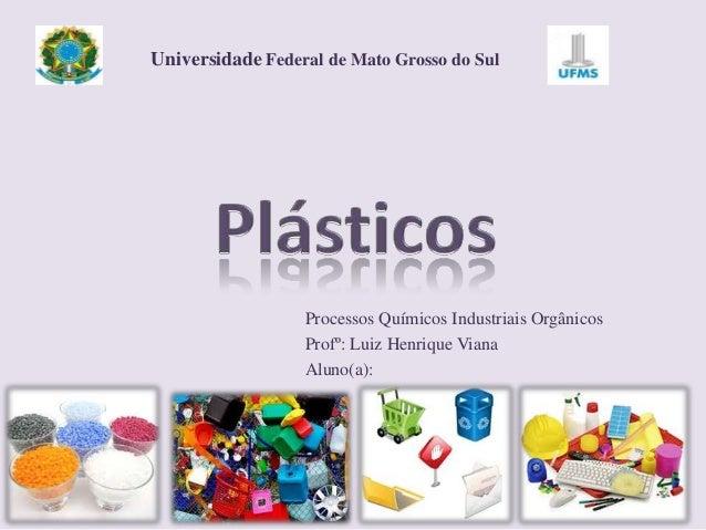 Universidade Federal de Mato Grosso do Sul  Processos Químicos Industriais Orgânicos Profº: Luiz Henrique Viana Aluno(a):