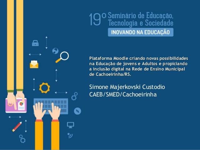 FACCAT/RS  Outubro de 2014  Plataforma Moodle criando novas possibilidades na Educação de jovens e Adultos e propiciando a...