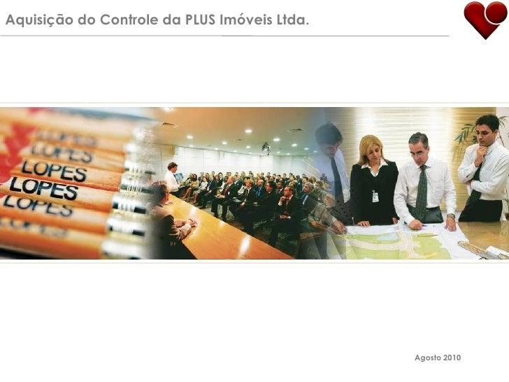Aquisição do Controle da PLUS Imóveis Ltda.                                                   Agosto 2010
