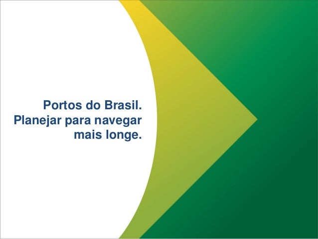 Portos do Brasil. Planejar para navegar mais longe.