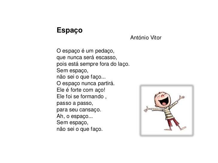 Espaço                                 António VitorO espaço é um pedaço,que nunca será escasso,pois está sempre fora do l...