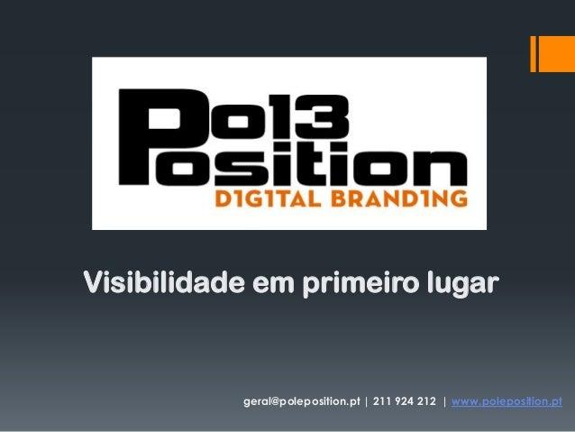 Visibilidade em primeiro lugar geral@poleposition.pt | 211 924 212 | www.poleposition.pt
