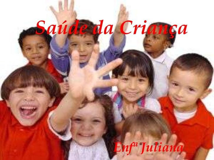 Saúde da Criança        Enfª Juliana