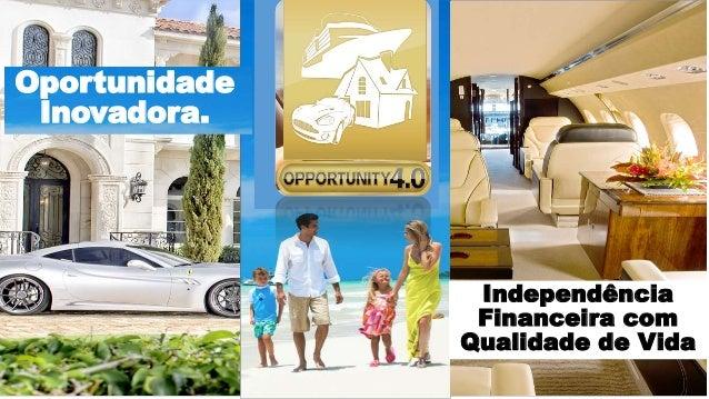 Independência Financeira com Qualidade de Vida Oportunidade Inovadora.