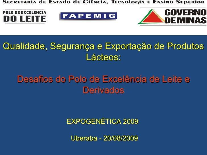 Qualidade, Segurança e Exportação de Produtos Lácteos: Desafios do Polo de Excelência de Leite e Derivados EXPOGENÉTICA 20...