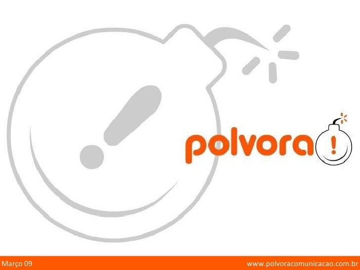 www.polvoracomunicacao.com.br Março 09