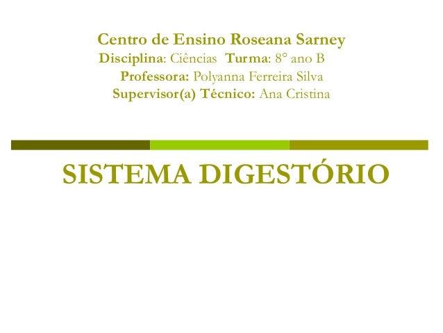 Centro de Ensino Roseana Sarney Disciplina: Ciências Turma: 8° ano B Professora: Polyanna Ferreira Silva Supervisor(a) Téc...