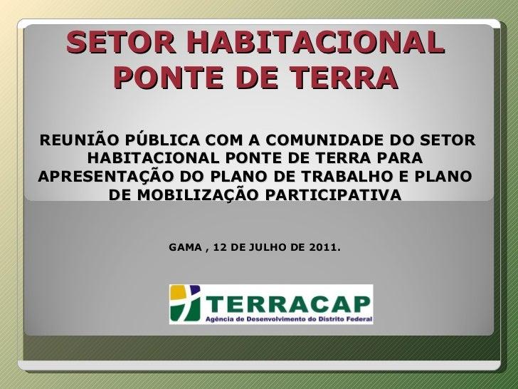 SETOR HABITACIONAL PONTE DE TERRA    REUNIÃO PÚBLICA COM A COMUNIDADE DO SETOR HABITACIONAL PONTE DE TERRA PARA APRESENTAÇ...