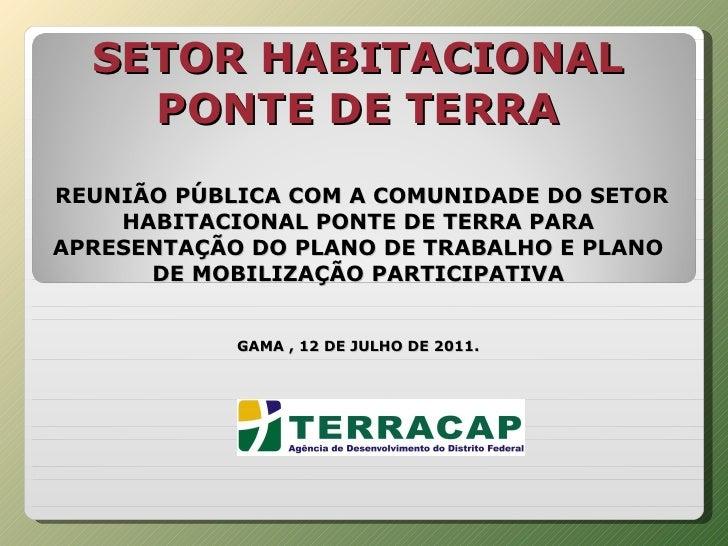 SETOR HABITACIONAL    PONTE DE TERRAREUNIÃO PÚBLICA COM A COMUNIDADE DO SETOR    HABITACIONAL PONTE DE TERRA PARAAPRESENTA...