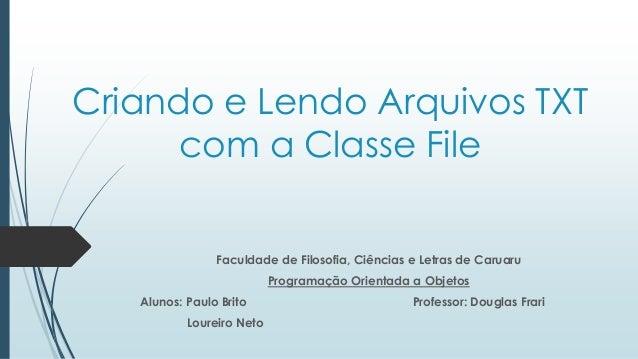 Criando e Lendo Arquivos TXT  com a Classe File  Faculdade de Filosofia, Ciências e Letras de Caruaru  Programação Orienta...