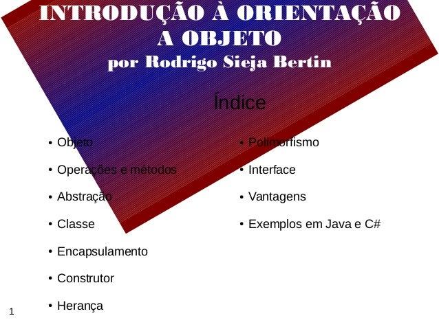 INTRODUÇÃO À ORIENTAÇÃO           A OBJETO                  por Rodrigo Sieja Bertin                              Índice  ...