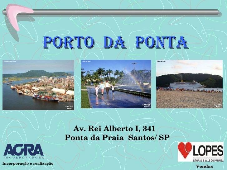 Porto  da  Ponta Av. Rei Alberto I, 341 Ponta da Praia  Santos/ SP Vendas I Incorporação e realização