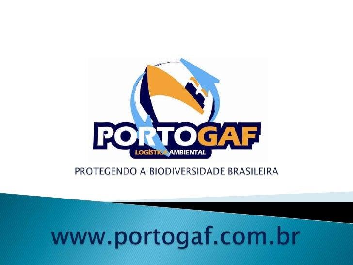 PROTEGENDO A BIODIVERSIDADE BRASILEIRA<br />www.portogaf.com.br<br />