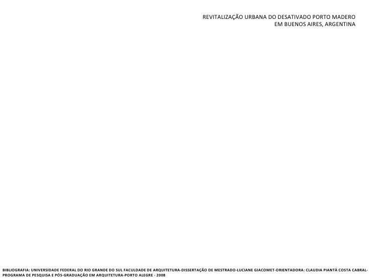REVITALIZAÇÃO URBANA DO DESATIVADO PORTO MADERO EM BUENOS AIRES, ARGENTINA BIBLIOGRAFIA: UNIVERSIDADE FEDERAL DO RIO GRAND...