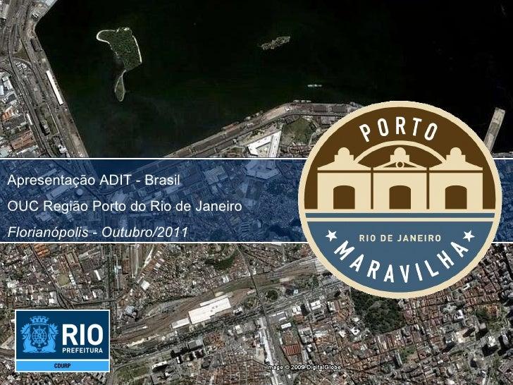 Apresentação ADIT - Brasil OUC Região Porto do Rio de Janeiro Florianópolis - Outubro/2011