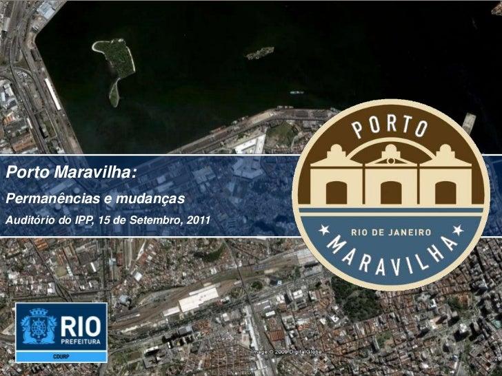 Porto Maravilha:Permanências e mudançasAuditório do IPP, 15 de Setembro, 2011