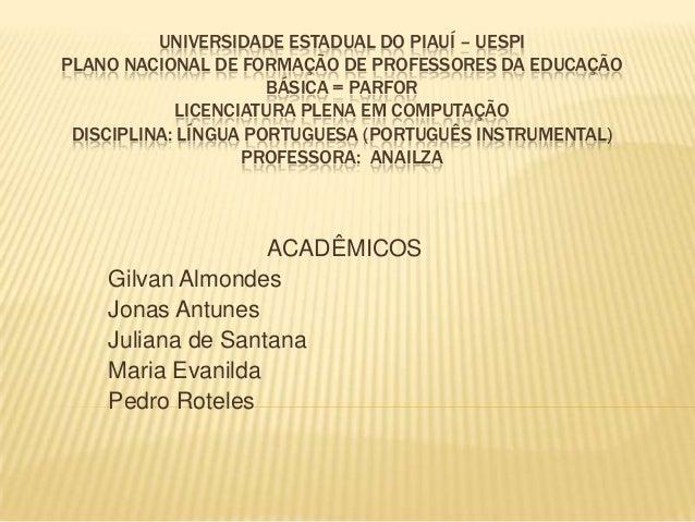 UNIVERSIDADE ESTADUAL DO PIAUÍ – UESPI PLANO NACIONAL DE FORMAÇÃO DE PROFESSORES DA EDUCAÇÃO BÁSICA = PARFOR LICENCIATURA ...