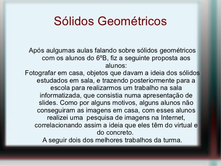 Sólidos Geométricos Após aulgumas aulas falando sobre sólidos geométricos      com os alunos do 6ºB, fiz a seguinte propos...