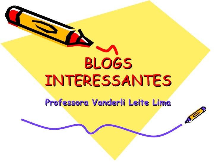 BLOGS INTERESSANTES Professora Vanderli Leite Lima