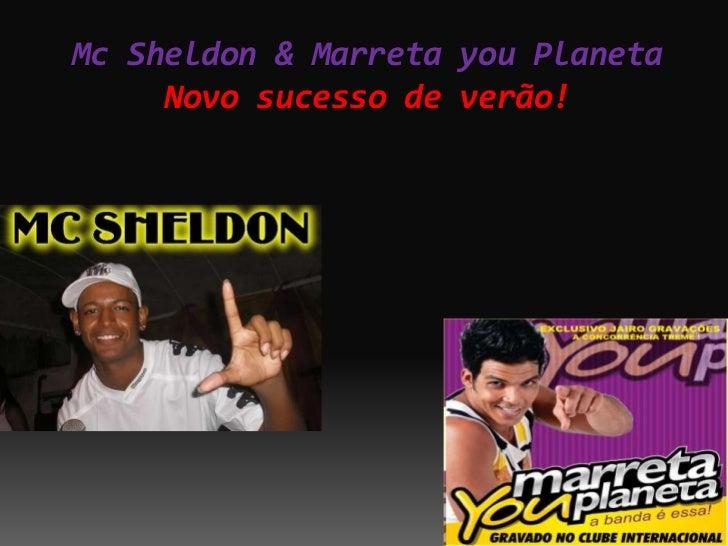 Mc Sheldon & Marreta you Planeta     Novo sucesso de verão!