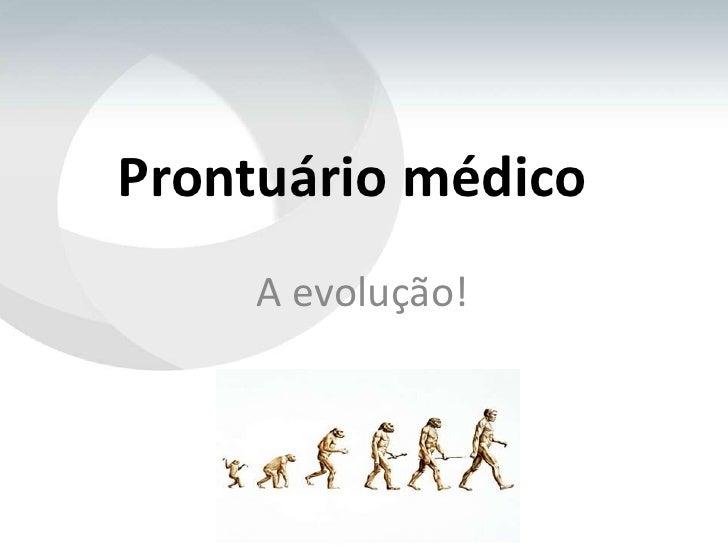 Prontuário médico<br />A evolução!<br />