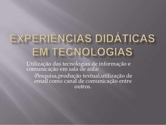 Utilização das tecnologias de informação ecomunicação em sala de aula:•Pesquisa,produção textual,utilização deemail como c...