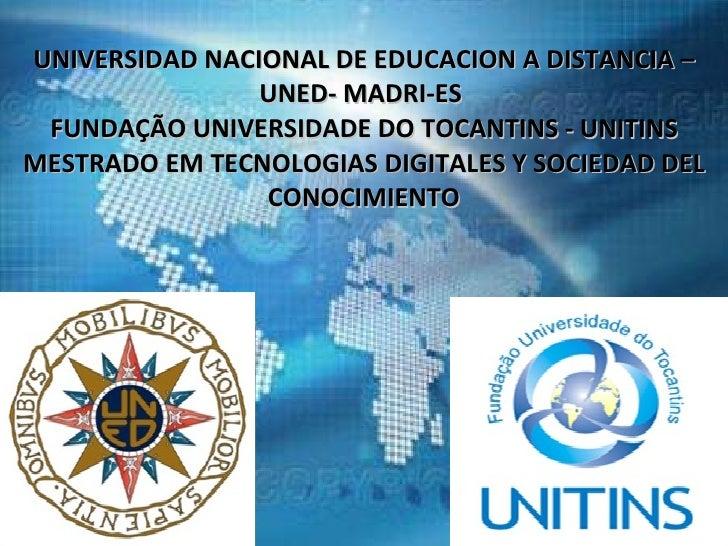 UNIVERSIDAD NACIONAL DE EDUCACION A DISTANCIA – UNED- MADRI-ES  FUNDAÇÃO UNIVERSIDADE DO TOCANTINS - UNITINS MESTRADO EM T...