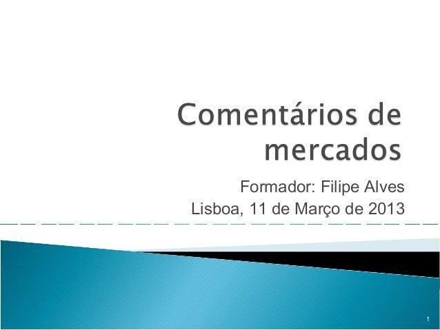Formador: Filipe AlvesLisboa, 11 de Março de 2013                               1