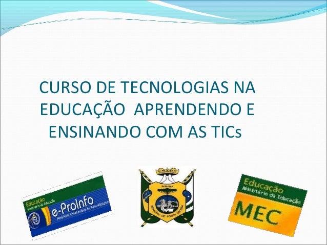 CURSO DE TECNOLOGIAS NAEDUCAÇÃO APRENDENDO E ENSINANDO COM AS TICs