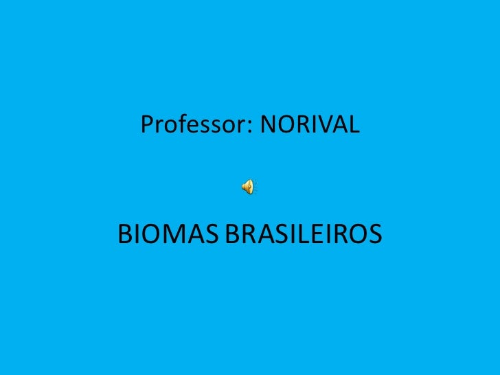 Professor: NORIVALBIOMAS BRASILEIROS
