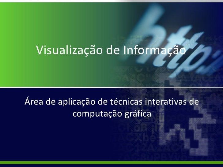 Visualização de Informação Área de aplicação de técnicas interativas de computação gráfica
