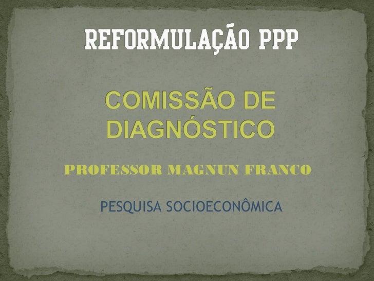 PROFESSOR MAGNUN FRANCO   PESQUISA SOCIOECONÔMICA