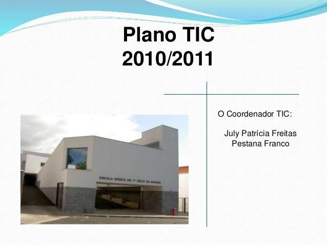 Plano TIC 2010/2011 O Coordenador TIC: July Patrícia Freitas Pestana Franco