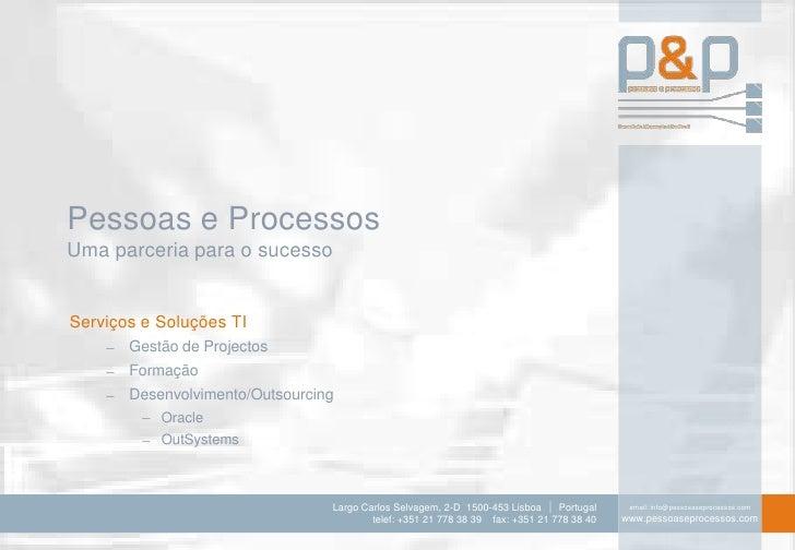 Pessoas e Processos Uma parceria para o sucesso   Serviços e Soluções TI        Gestão de Projectos        Formação       ...