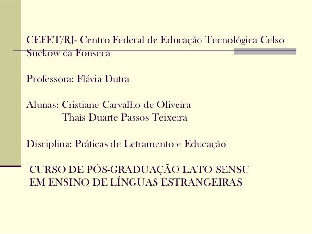 CEFET/RJ- Centro Federal de Educação Tecnológica CelsoSuckow da FonsecaProfessora: Flávia DutraAlunas: Cristiane Carvalho ...