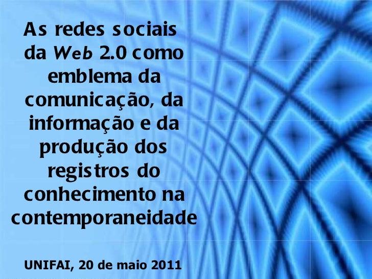 As redes sociais  da  Web  2.0 como emblema da comunicação, da informação e da produção dos registros do conhecimento na c...