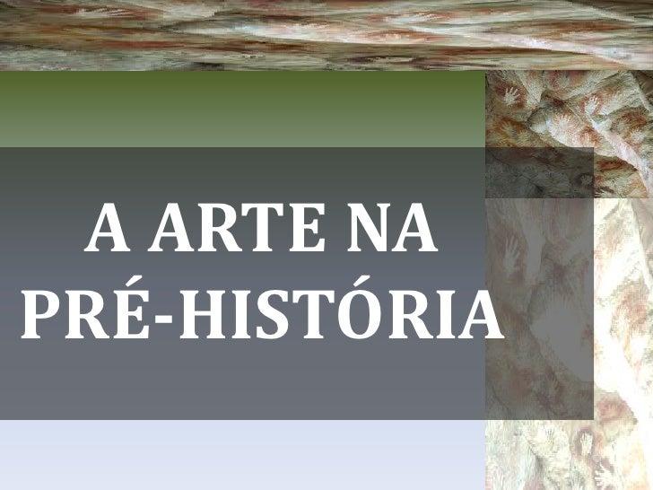 A ARTE NAPRÉ-HISTÓRIA