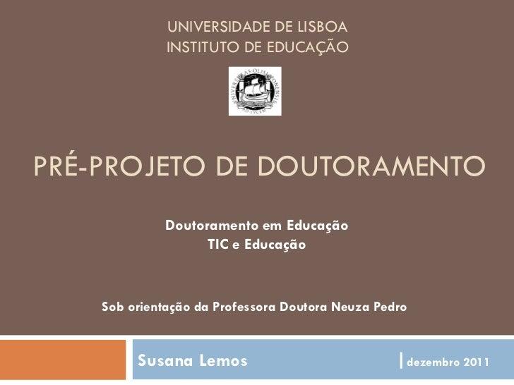 UNIVERSIDADE DE LISBOA              INSTITUTO DE EDUCAÇÃOPRÉ-PROJETO DE DOUTORAMENTO             Doutoramento em Educação ...
