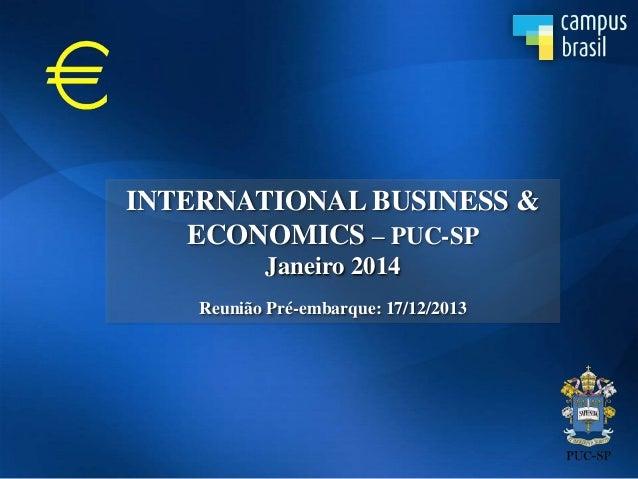 INTERNATIONAL BUSINESS & ECONOMICS – PUC-SP Janeiro 2014 Reunião Pré-embarque: 17/12/2013