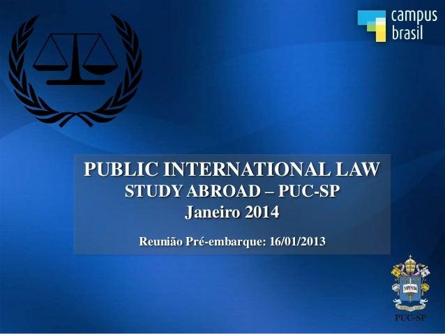 PUBLIC INTERNATIONAL LAW STUDY ABROAD – PUC-SP Janeiro 2014 Reunião Pré-embarque: 16/01/2013