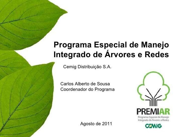 Programa Especial de Manejo Integrado de Árvores e Redes Cemig Distribuição S.A.  Agosto de 2011 Carlos Alberto de Sousa  ...