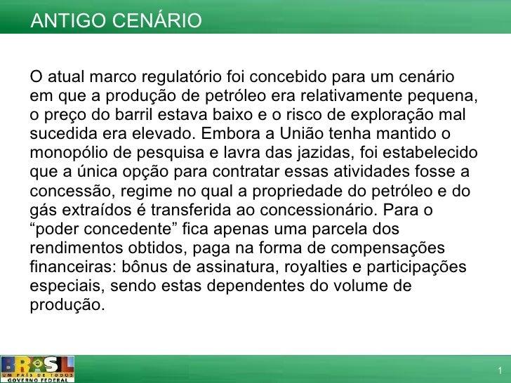 ANTIGO CENÁRIO O atual marco regulatório foi concebido para um cenário em que a produção de petróleo era relativamente peq...