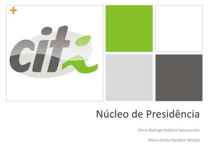 Núcleo de Presidência<br />Flávio Rodrigo Pedrosa Vasconcelos<br />Maria Emília Pacheco Yamato<br />