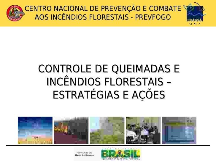 CENTRO NACIONAL DE PREVENÇÃO E COMBATE  AOS INCÊNDIOS FLORESTAIS - PREVFOGO   CONTROLE DE QUEIMADAS E    INCÊNDIOS FLOREST...